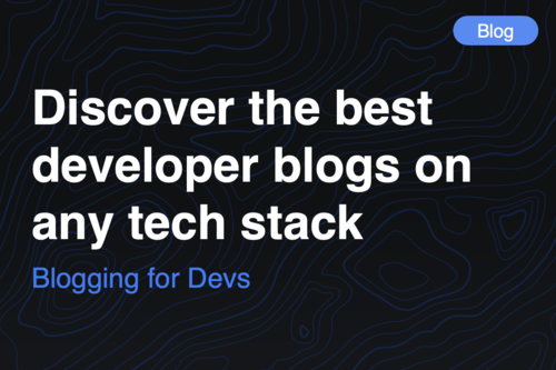 Image for: Discover the best developer blogs on any tech stack